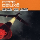 PEPE DELUXE - Before You Leave