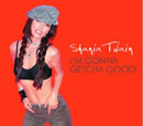 SHANIA TWAIN - I'm Gonna Getcha Good
