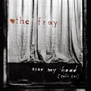 THE FRAY - Over My Head (Cable Car)