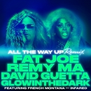 FAT JOE, REMY MA FEATURING FRENCH MONTANA AND INFARED - All The Way Up (David Guetta & Glowin In The Dark Remix)