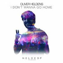 OLIVER HELDENS - I Don't Wanna Go Home (Original Mix)