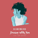 BLVMENKIND - Dream With You (feat. Sam Darton)