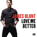 JAMES BLUNT - Love Me Better