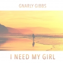 GNARLY GIBBS - I Need My Girl