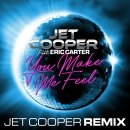 JET COOPER - You Make Me Feel