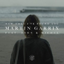 MARTIN GARRIX - Now That I've Found You