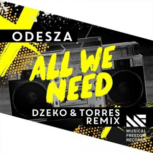 ODESZA - All We Need (Dzeko & Torres Remix)