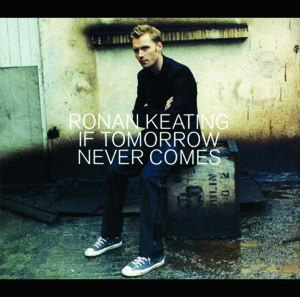 RONAN KEATING - If Tomorrow Never Comes