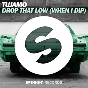 TUJAMO - Drop That Low (When I Dip)