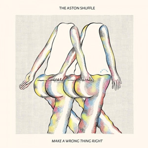 THE ASTON SHUFFLE - Make A Wrong Thing Right