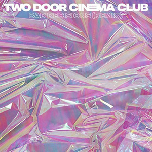 TWO DOOR CINEMA CLUB - Bad Decisions (Yuksek Remix)