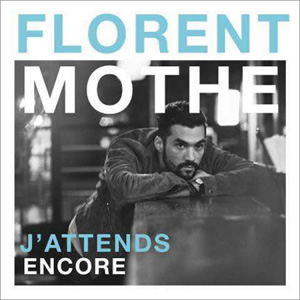 FLORENT MOTHE - J'Attends Encore