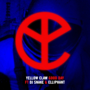 YELLOW CLAW - Good Day (feat. DJ Snake)
