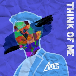 ANTIS - Think Of Me