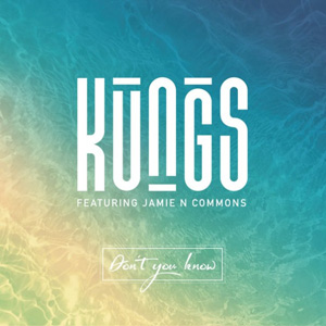 KUNGS - Don't You Know