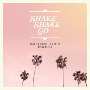 SHAKE SHAKE GO - There's Nothing Better (Daze Remix)